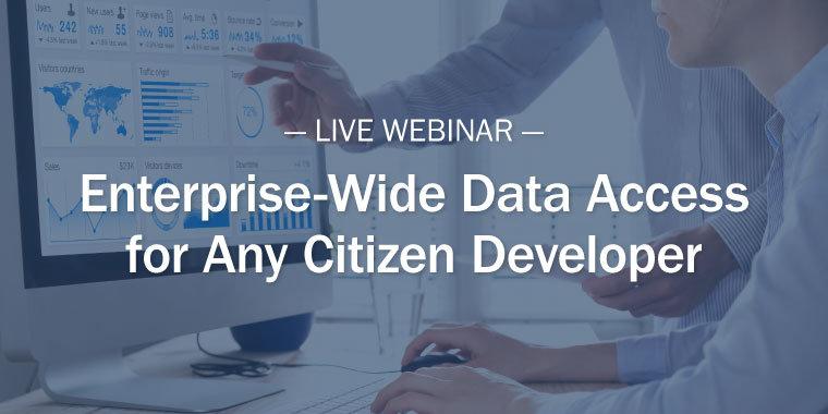 Webinar - Enterprise-Wide Data Access for Any Citizen Developer