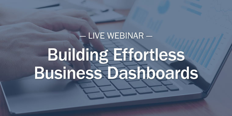 Live Webinar: Building Effortless Business Dashboards