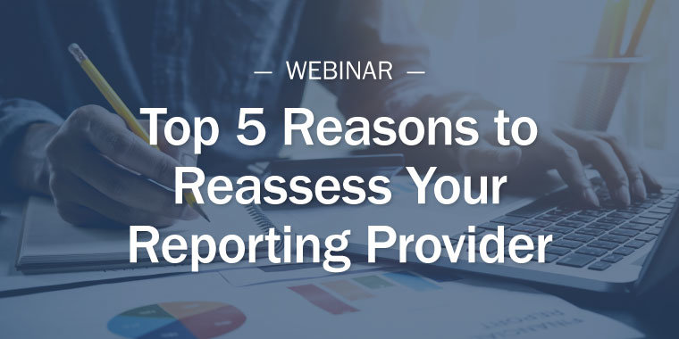 Top 5 Reasons to Reassess Your Reporting Provider