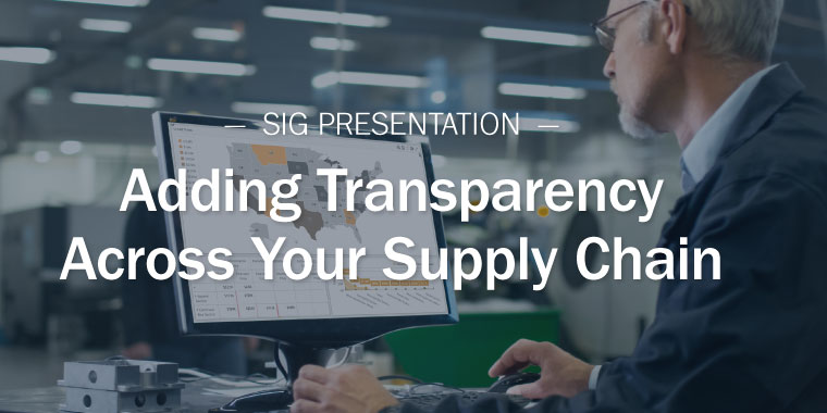 SIG Presentation - Adding Transparency Across Your Supply Chain